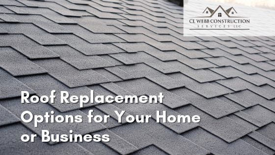 Roof Replacement Options for Your Home or Business
